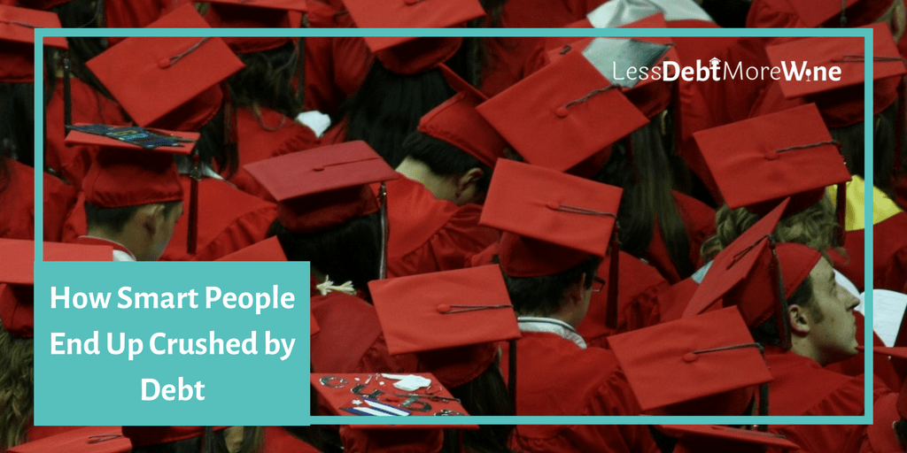It is crazy how many people end up crushed by debt, particularly student loan debt