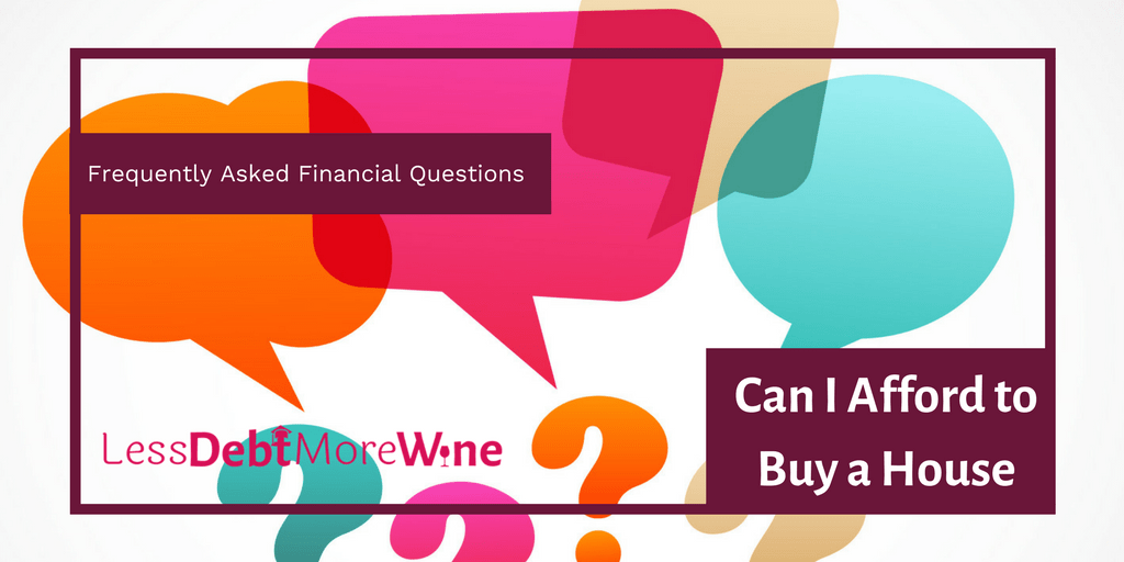 personal finance   FAQS   money questions   Can I afford to buy a house?   debt   budget