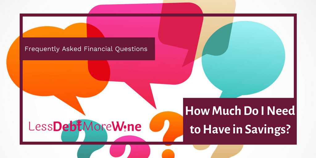 personal finance | FAQS | money questions | How much do I need to have in savings? | debt | budget