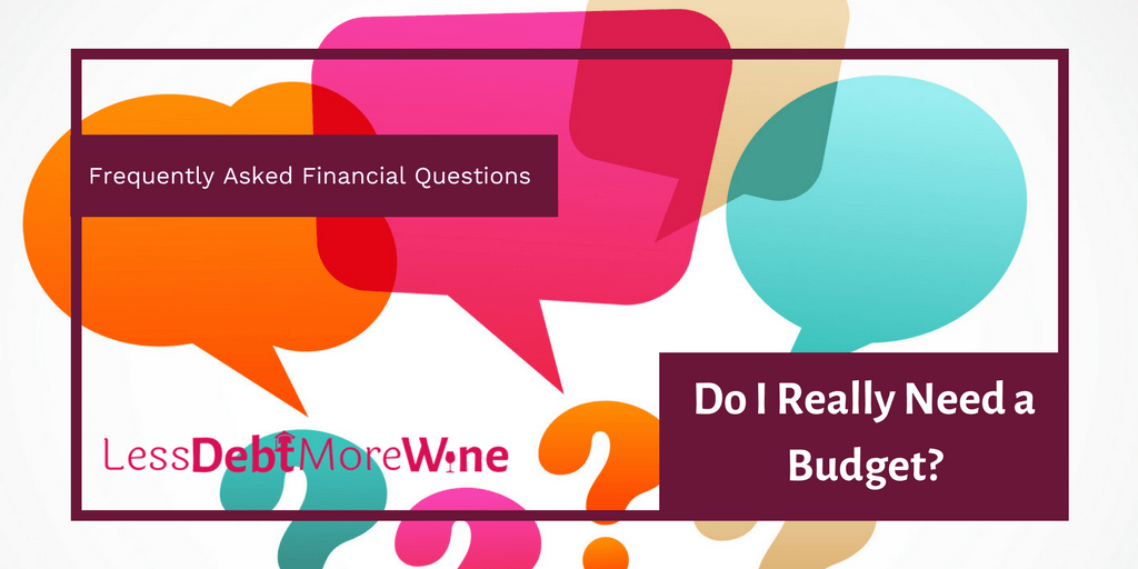 personal finance | FAQS | money questions | do I really need a budget? | debt | budget