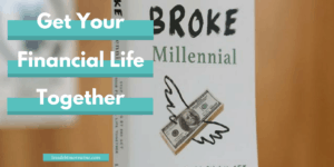 Get Your Financial Life Together with Broke Millennial, learn more about this book and see if it's for you with this review
