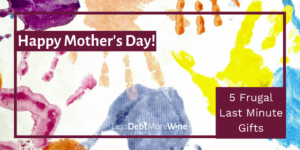 mother's day gifts | frugal gifts | last minute gifts |