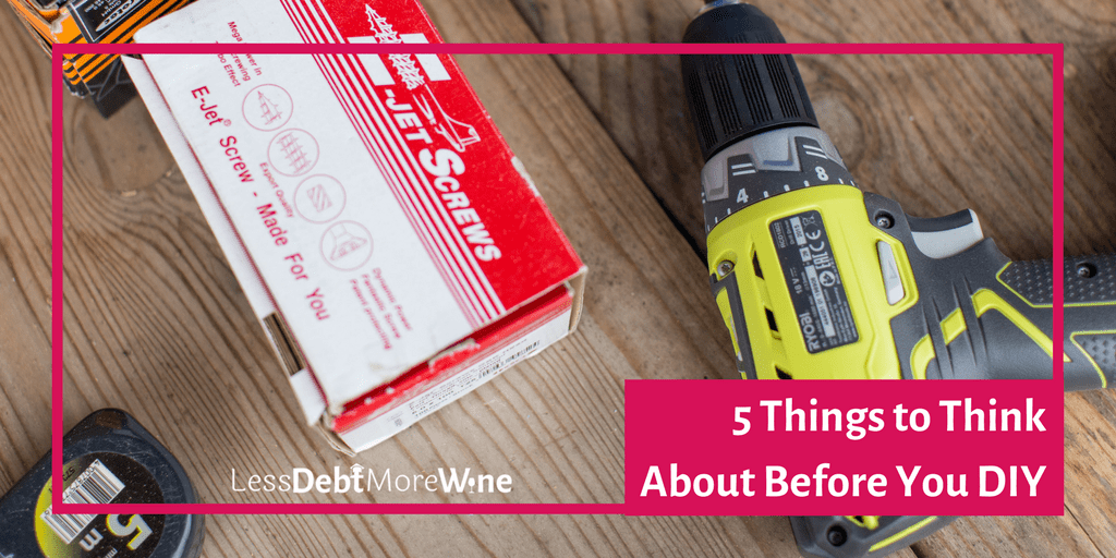 5 things to consider before you DIY, some DIYs just aren't worth it.