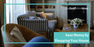 Before you go spending money, shop your house.