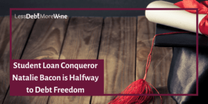 Student Loan Conquerors Interview Series Featuring Natalie Bacon on Less Debt More Wine