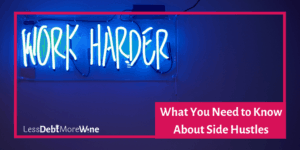 I love side hustles but they are more than just extra money, check out this post to see what you can expect when side hustling.