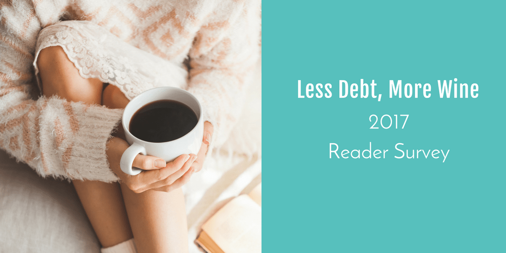 2017 Reader Survey Less Debt More Wine